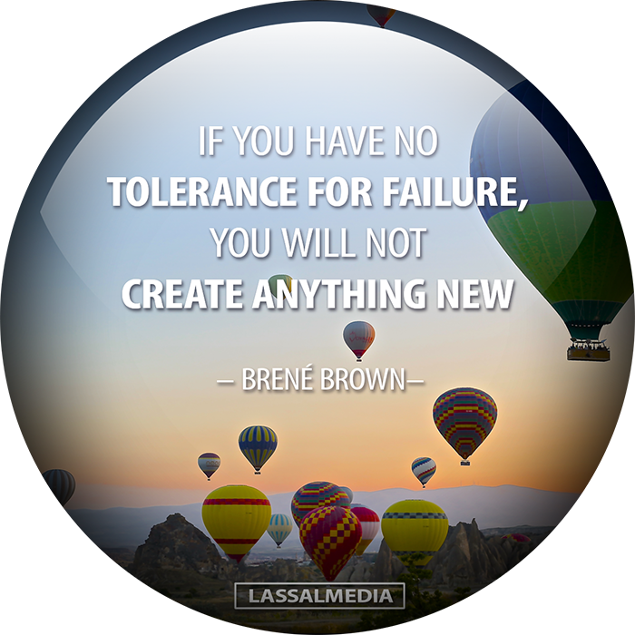 LassalMedia – If you have no tolerance for failure, you will not create anything new. (Brené Brown)