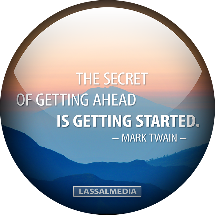 LassalMedia – The secret of getting ahead is getting started (Mark Twain)