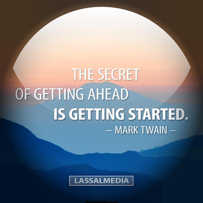 LassalMedia – The secret of getting ahead is getting started (Mark Twain)