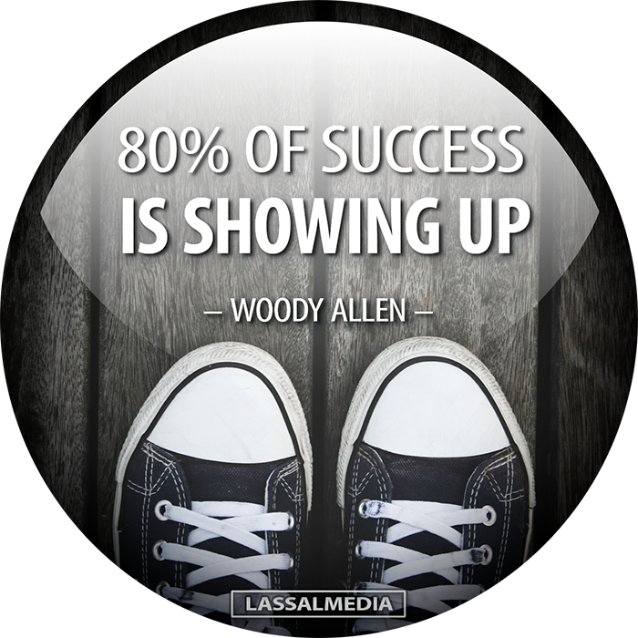 LassalMedia: 80% of success is showing up. – Woody Allen
