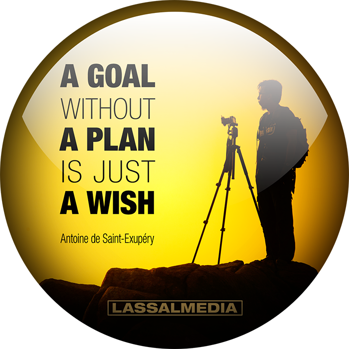 LassalMedia: A goal without a plan is just a wish. – Antoine de Saint-Exupéry