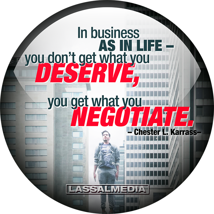 "LassalMedia: ""In business as in life – you don't get what you deserve. You get what you negotiate."" –Chester L. Karrass –"