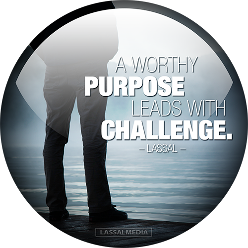 LassalMedia-quotes-A worthy purpose leads with challenge 500