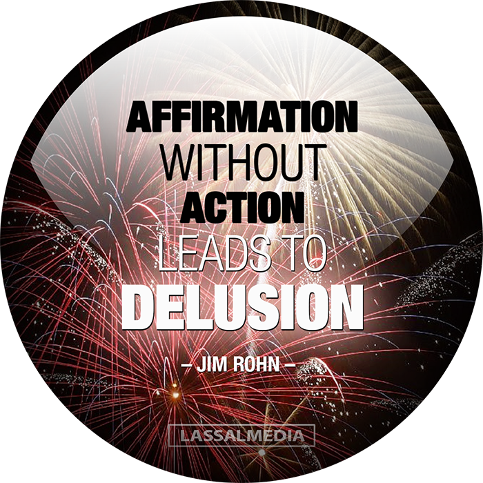 "LASSALMEDIA, Creating for Creators – Quotes – ""Affirmation without action leads to delusion."" –Jim Rohn"