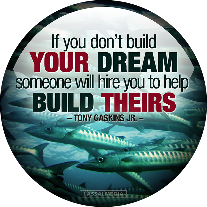 "LassalMedia: ""If you don't build YOUR DREAM someone will hire you to help BUILD THEIRS"" – Tony Gaskins Jr."