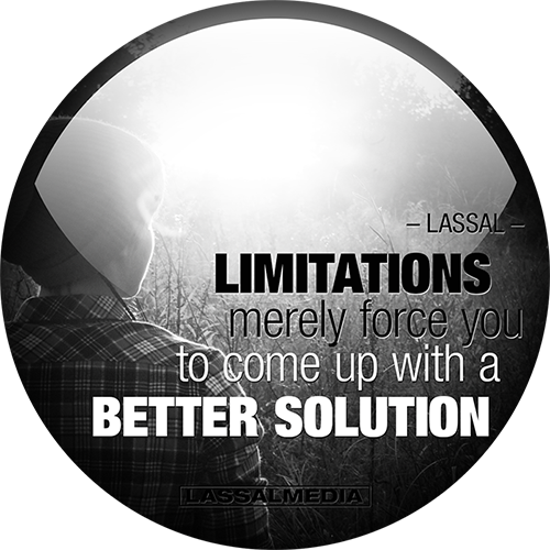 LassalMedia-quotes-Limitations merely force you to come up with a better solution-lassal-500