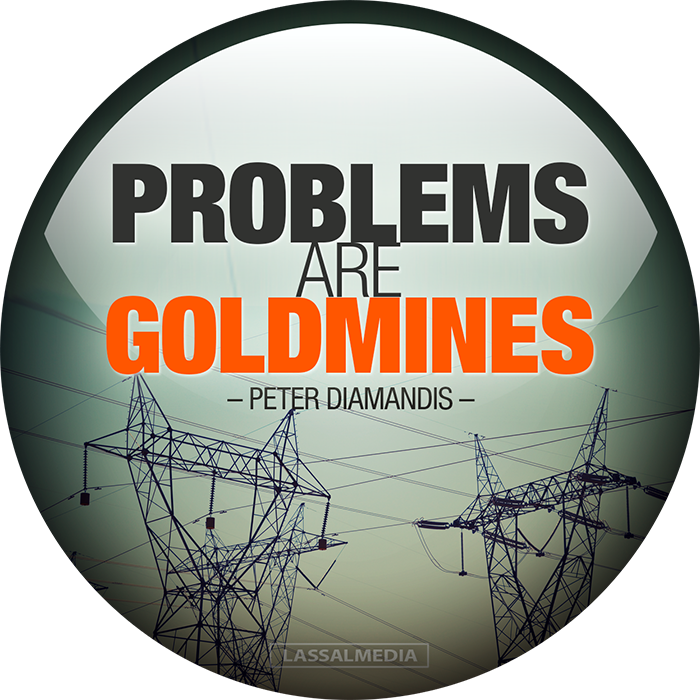 "LassalMedia: ""Problems are goldmines."" –Peter Diamandis"