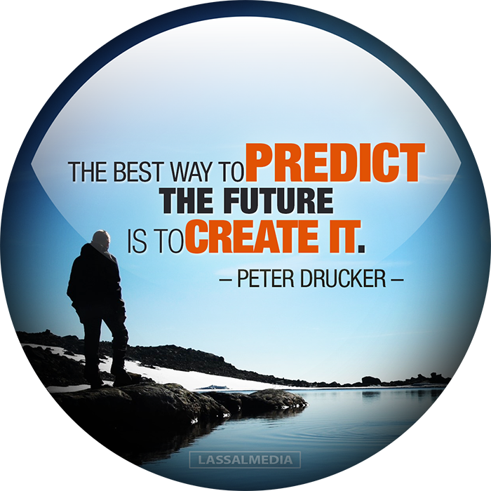 "LassalMedia: ""The best way to predict the future is to create it."" - Peter Drucker"