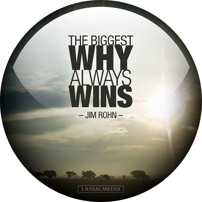 "LassalMedia: ""The biggest WHY always wins"" - Jim Rohn"