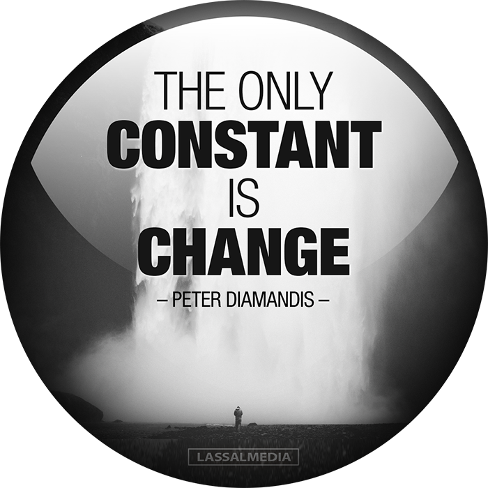 "LassalMedia: ""The only constant is change"" - Peter Diamandis"