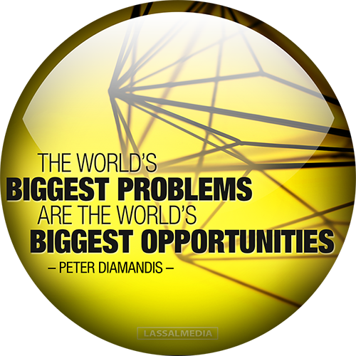 "LassalMedia: ""The world's greatest problems are the world's greatest opportunities""- Peter Diamandis"