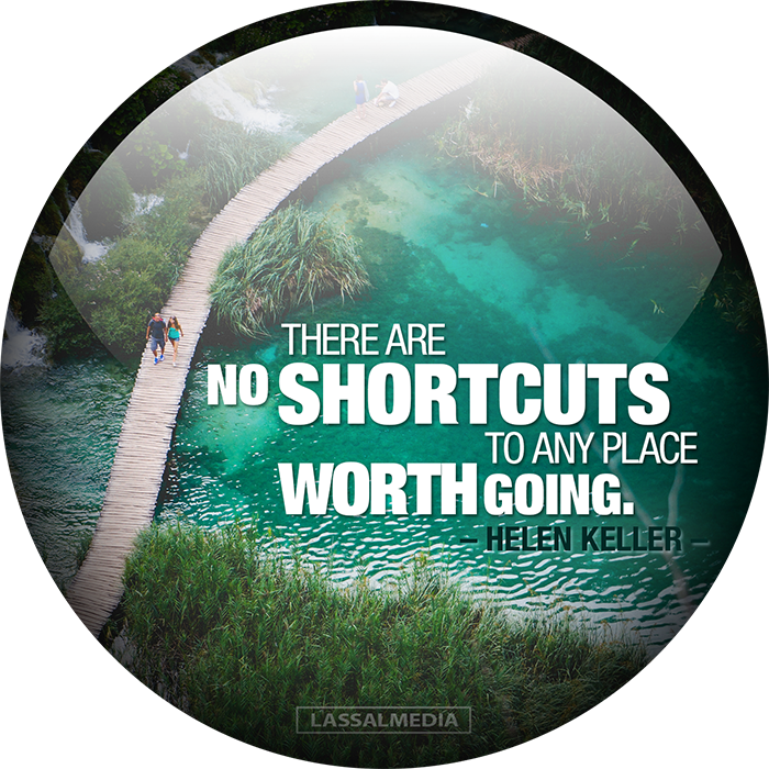 "LassalMedia: ""There are no shortcuts to any place worth going."" -Helen Keller"