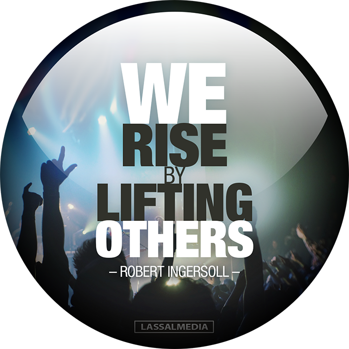 "LassalMedia: ""We rise by lifting others."" –Robert Ingersoll"