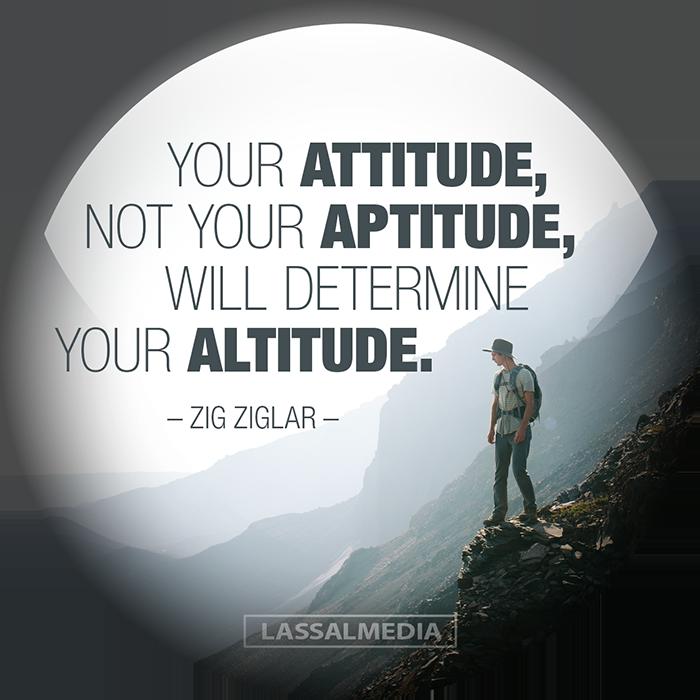 "LassalMedia Inspiration: ""Your attitude, not your aptitude, will determie your altitude"" – Zig Ziglar"