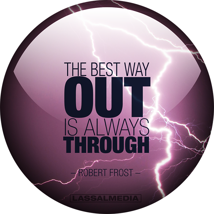 "LassalMedia: ""The best way out is always through."" –Robert Frost"
