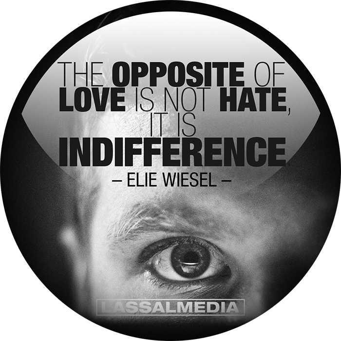 "LassalMedia: ""The opposite of love is not hate, it is indifference."" –Elie Wiesel"