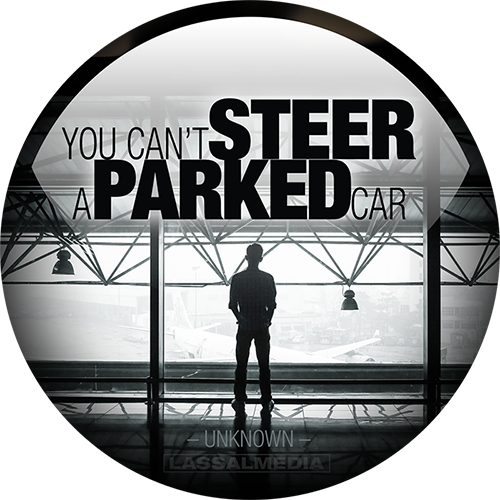 "LassalMedia: ""You cannot steer a parked car."" –Unknown"