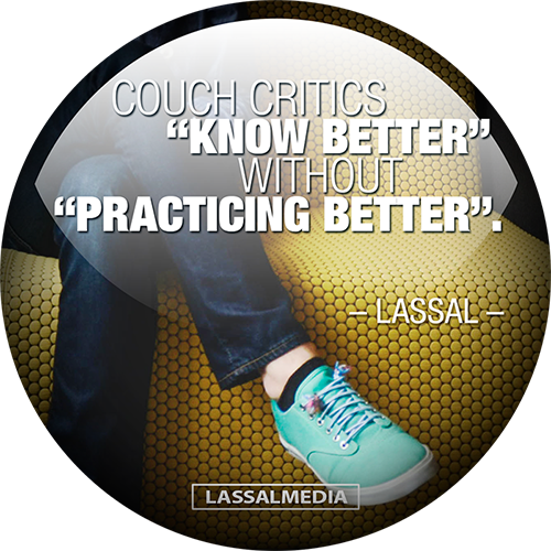 "Couch Critics ""Know Better"" Without ""Practicing Better"""