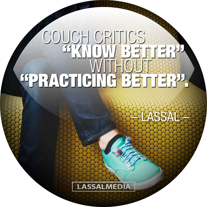 "LassalMedia: ""Couch critics ""know better"" without ""practicing better"" – Lassal"