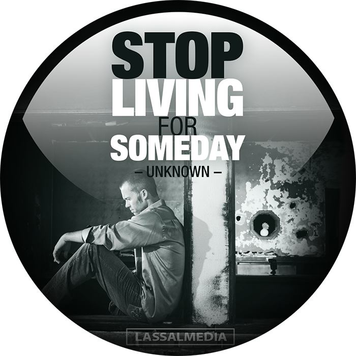 "LassalMedia: ""Stop living for someday."""